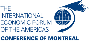 International Economic Forum of the Americas/ Conference of Montreal